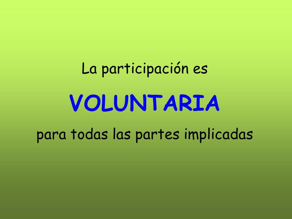 La participación es VOLUNTARIA para todas las partes implicadas