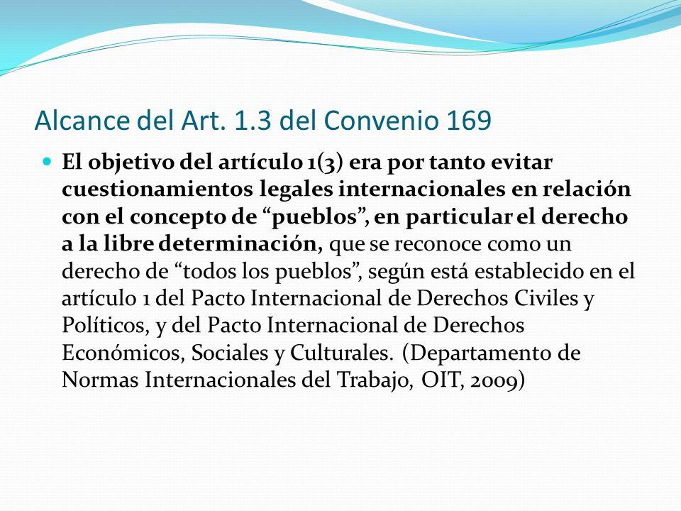 Alcance del Art. 1.3 del Convenio 169 El objetivo del artículo 1(3) era por tanto evitar cuestionamientos legales internacionales en relación con el c