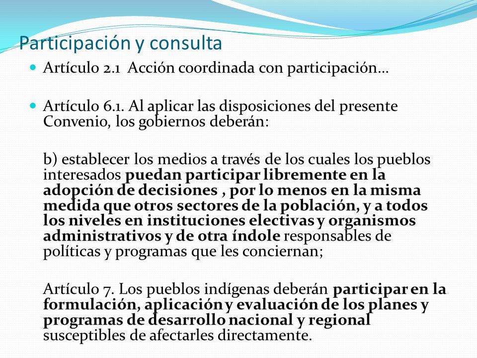 Participación y consulta Artículo 2.1 Acción coordinada con participación… Artículo 6.1. Al aplicar las disposiciones del presente Convenio, los gobie