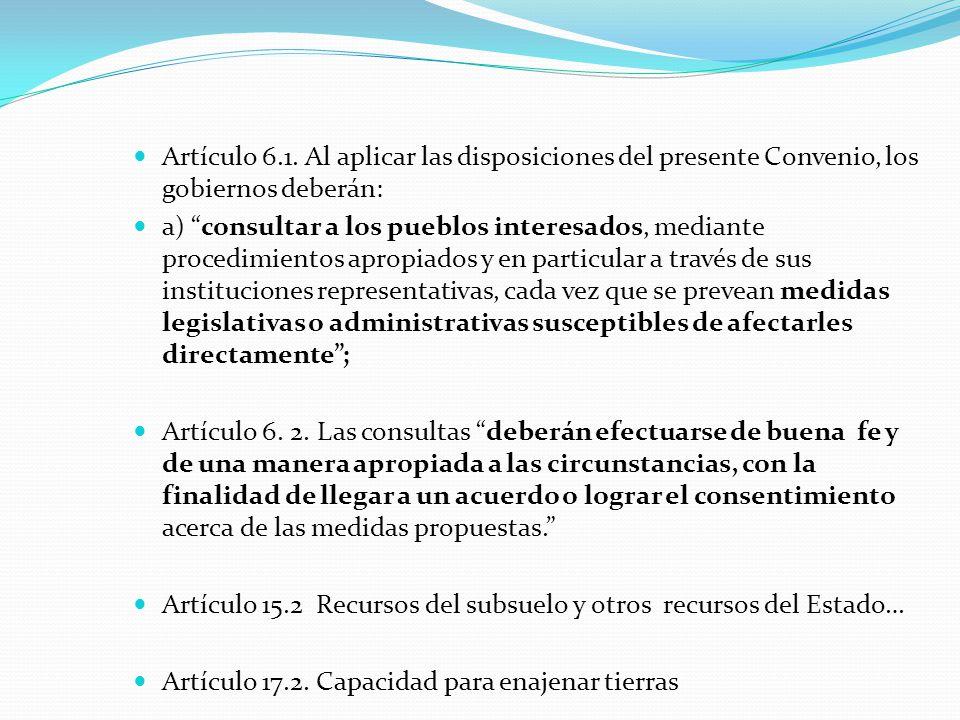 """Artículo 6.1. Al aplicar las disposiciones del presente Convenio, los gobiernos deberán: a) """"consultar a los pueblos interesados, mediante procedimien"""