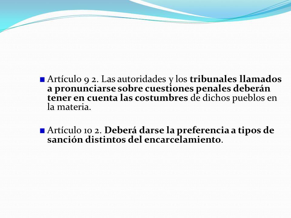 Artículo 9 2. Las autoridades y los tribunales llamados a pronunciarse sobre cuestiones penales deberán tener en cuenta las costumbres de dichos puebl