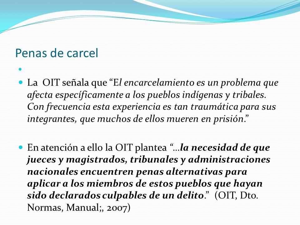 """Penas de carcel La OIT señala que """"El encarcelamiento es un problema que afecta específicamente a los pueblos indígenas y tribales. Con frecuencia est"""