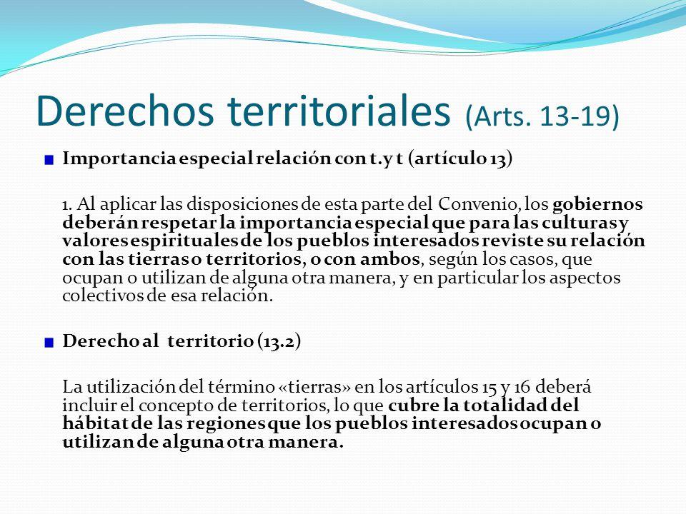 Derechos territoriales (Arts. 13-19) Importancia especial relación con t.y t (artículo 13) 1. Al aplicar las disposiciones de esta parte del Convenio,