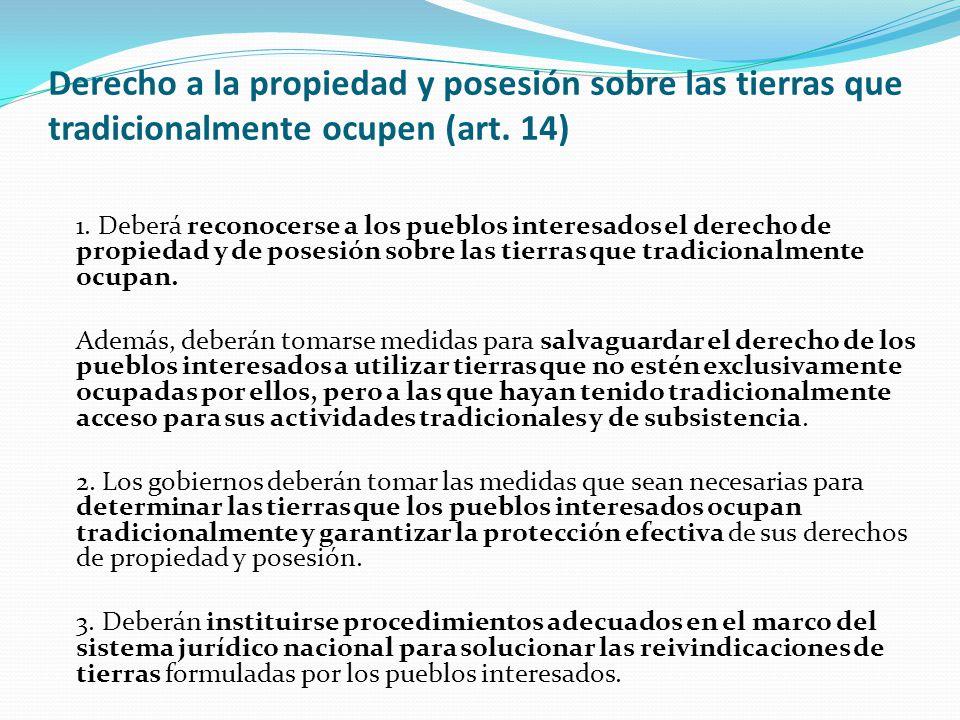 Derecho a la propiedad y posesión sobre las tierras que tradicionalmente ocupen (art. 14) 1. Deberá reconocerse a los pueblos interesados el derecho d