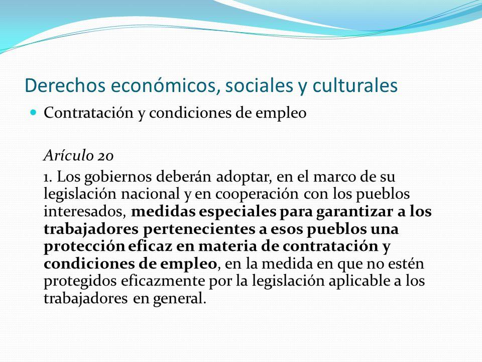 Derechos económicos, sociales y culturales Contratación y condiciones de empleo Arículo 20 1. Los gobiernos deberán adoptar, en el marco de su legisla