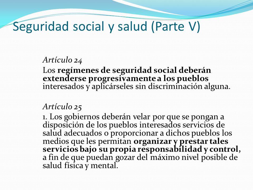Seguridad social y salud (Parte V) Artículo 24 Los regímenes de seguridad social deberán extenderse progresivamente a los pueblos interesados y aplicárseles sin discriminación alguna.