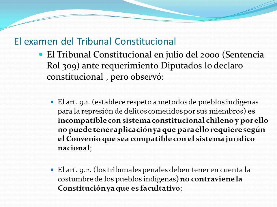 El examen del Tribunal Constitucional El Tribunal Constitucional en julio del 2000 (Sentencia Rol 309) ante requerimiento Diputados lo declaro constitucional, pero observó: El art.