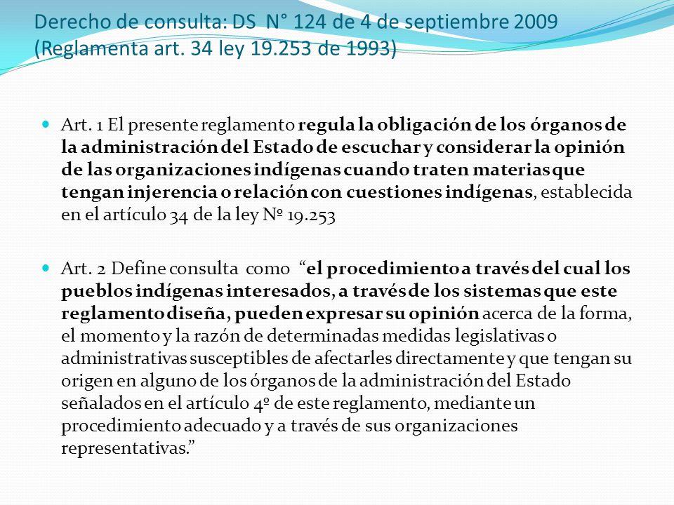 Derecho de consulta: DS N° 124 de 4 de septiembre 2009 (Reglamenta art. 34 ley 19.253 de 1993) Art. 1 El presente reglamento regula la obligación de l