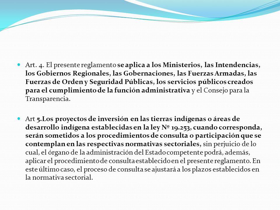 Art. 4. El presente reglamento se aplica a los Ministerios, las Intendencias, los Gobiernos Regionales, las Gobernaciones, las Fuerzas Armadas, las Fu