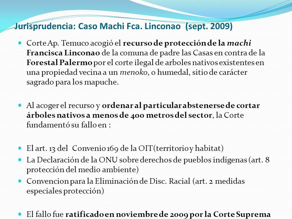 Jurisprudencia: Caso Machi Fca. Linconao (sept. 2009) Corte Ap. Temuco acogió el recurso de protección de la machi Francisca Linconao de la comuna de