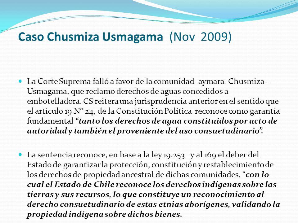 Caso Chusmiza Usmagama (Nov 2009) La Corte Suprema falló a favor de la comunidad aymara Chusmiza – Usmagama, que reclamo derechos de aguas concedidos a embotelladora.