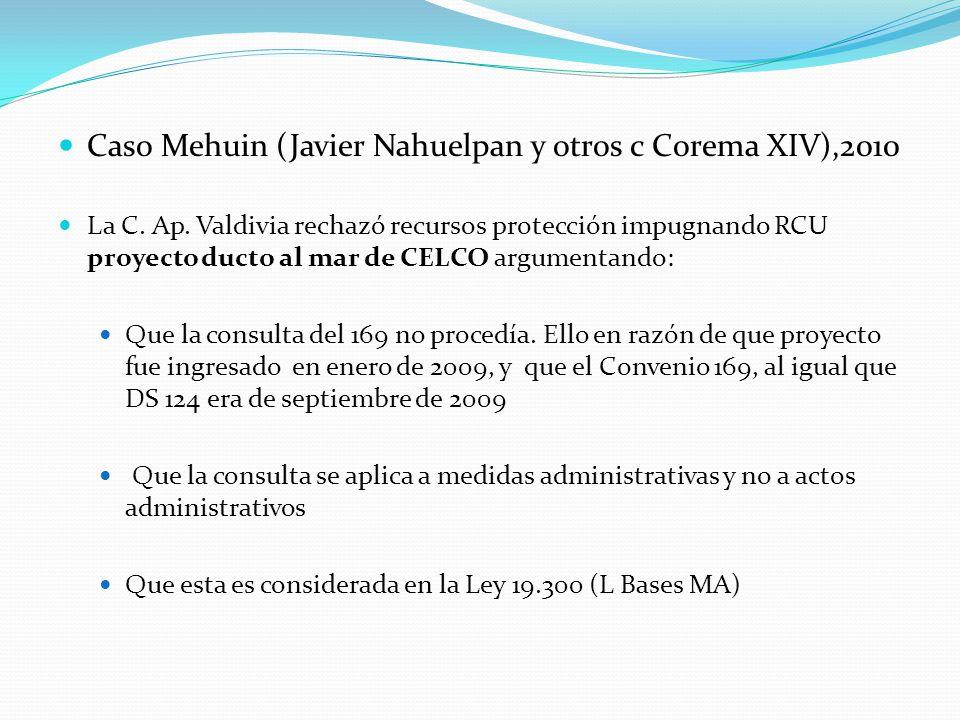 Caso Mehuin (Javier Nahuelpan y otros c Corema XIV),2010 La C. Ap. Valdivia rechazó recursos protección impugnando RCU proyecto ducto al mar de CELCO