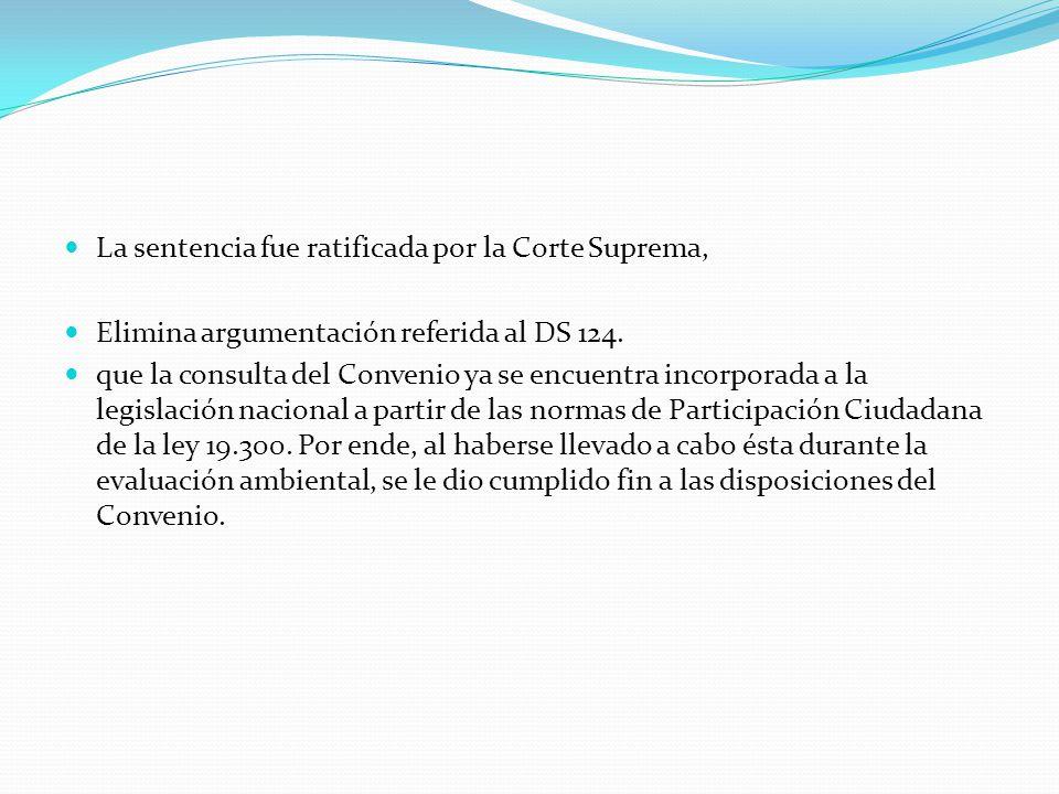 La sentencia fue ratificada por la Corte Suprema, Elimina argumentación referida al DS 124. que la consulta del Convenio ya se encuentra incorporada a
