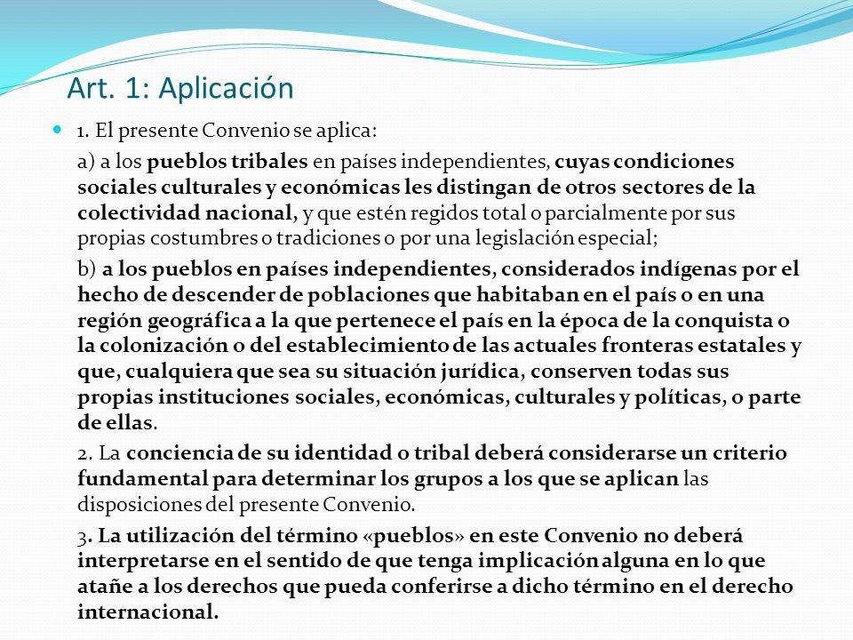 Art. 1: Aplicación 1. El presente Convenio se aplica: a) a los pueblos tribales en países independientes, cuyas condiciones sociales culturales y econ