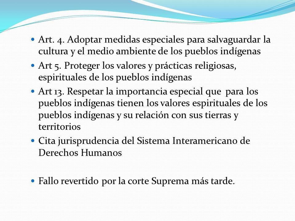 Art. 4. Adoptar medidas especiales para salvaguardar la cultura y el medio ambiente de los pueblos indígenas Art 5. Proteger los valores y prácticas r