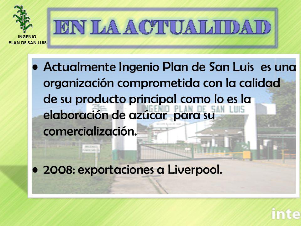 Actualmente Ingenio Plan de San Luis es una organización comprometida con la calidad de su producto principal como lo es la elaboración de azúcar para