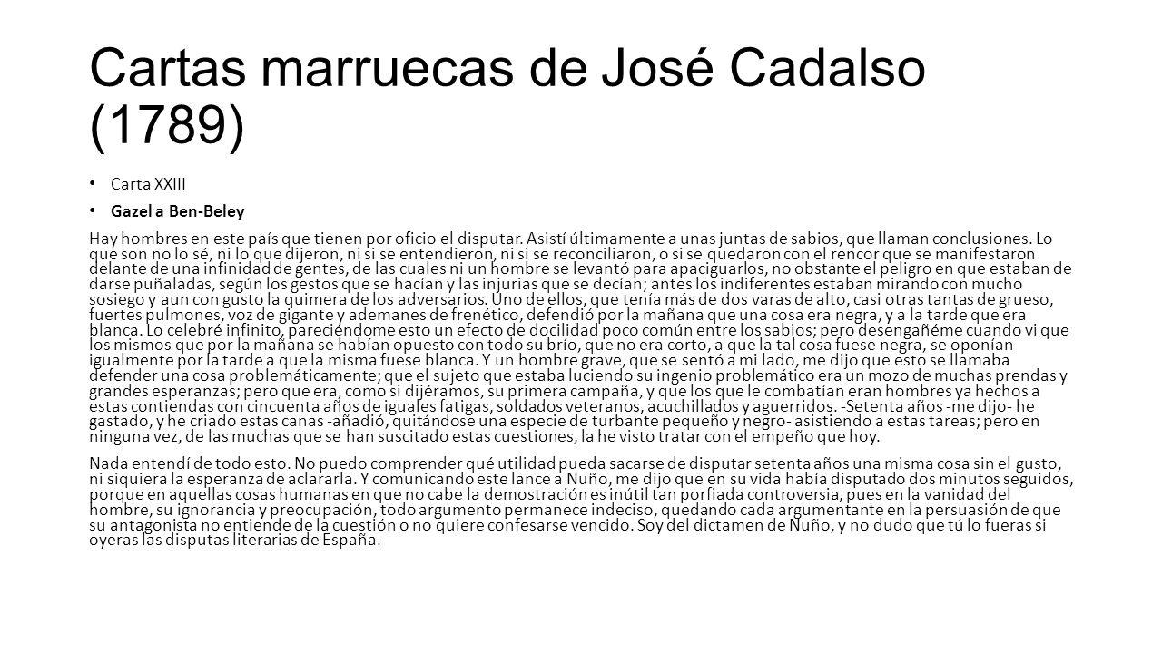 Cartas marruecas de José Cadalso (1789) Carta XXIII Gazel a Ben-Beley Hay hombres en este país que tienen por oficio el disputar.