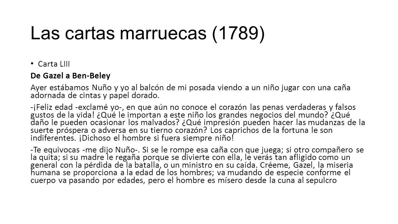 Las cartas marruecas (1789) Carta LIII De Gazel a Ben-Beley Ayer estábamos Nuño y yo al balcón de mi posada viendo a un niño jugar con una caña adornada de cintas y papel dorado.