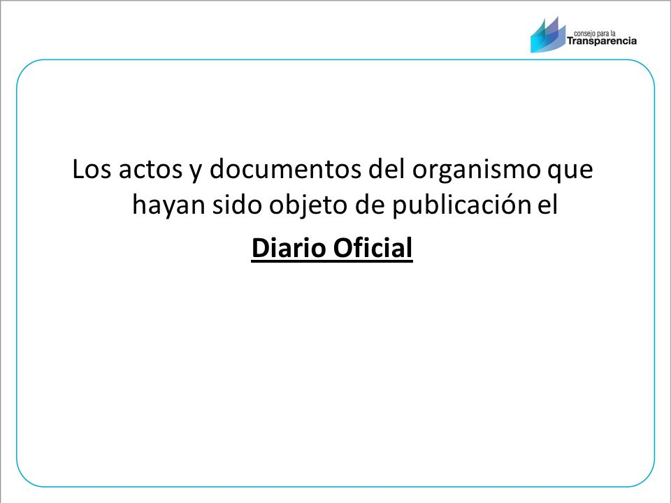 Los actos y documentos del organismo que hayan sido objeto de publicación el Diario Oficial