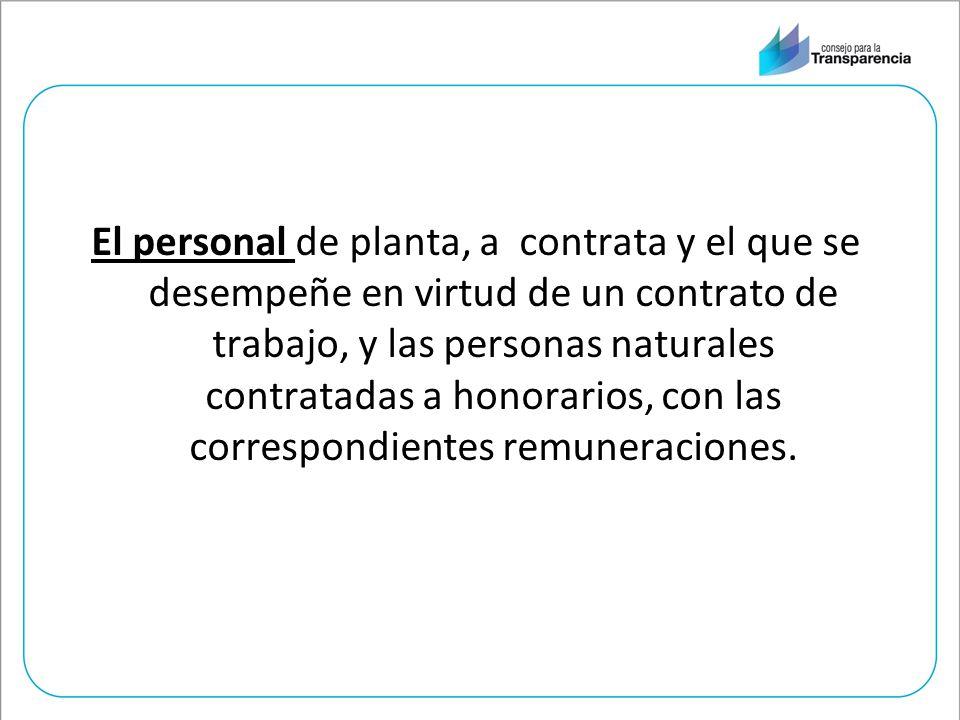 El personal de planta, a contrata y el que se desempeñe en virtud de un contrato de trabajo, y las personas naturales contratadas a honorarios, con las correspondientes remuneraciones.