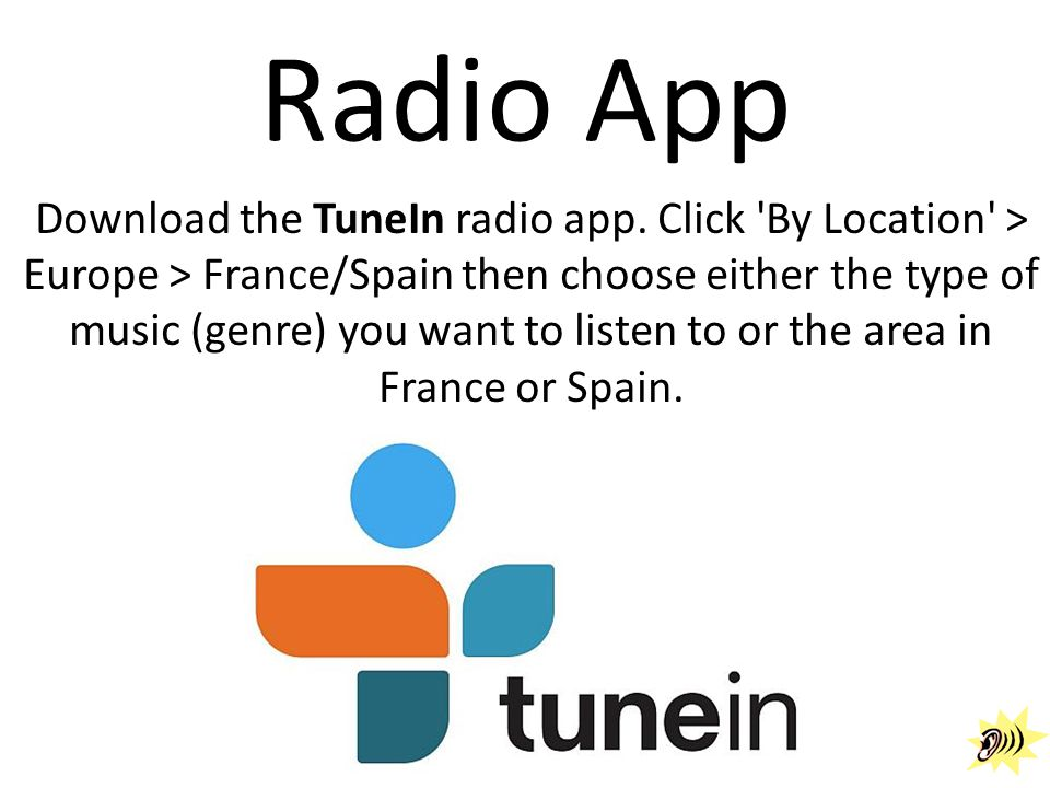 Radio App Download the TuneIn radio app. Click 'By Location' > Europe > France/Spain then choose either the type of music (genre) you want to listen t