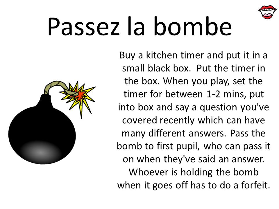 Passez la bombe Buy a kitchen timer and put it in a small black box. Put the timer in the box. When you play, set the timer for between 1-2 mins, put