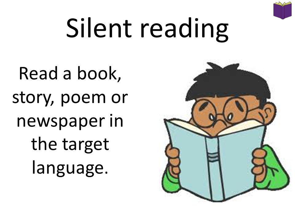 Silent reading Read a book, story, poem or newspaper in the target language.