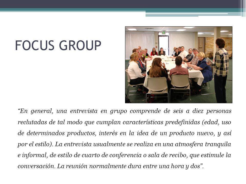 "FOCUS GROUP ""En general, una entrevista en grupo comprende de seis a diez personas reclutadas de tal modo que cumplan características predefinidas (ed"