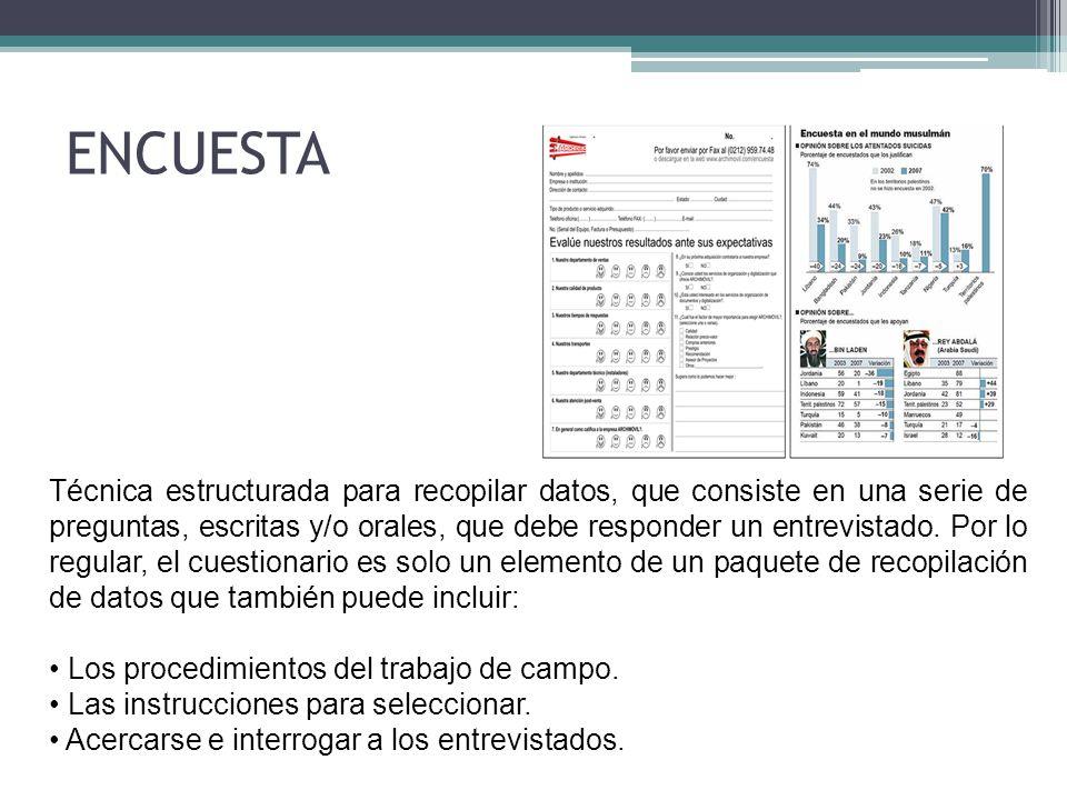 ENCUESTA Técnica estructurada para recopilar datos, que consiste en una serie de preguntas, escritas y/o orales, que debe responder un entrevistado. P