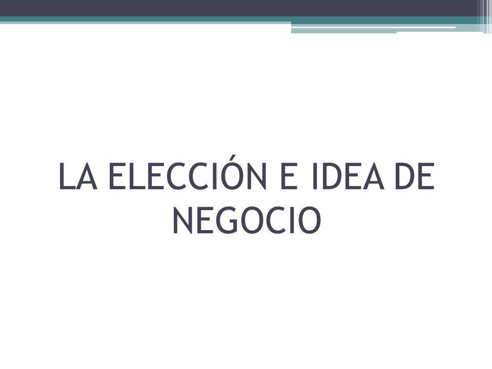 LA ELECCIÓN E IDEA DE NEGOCIO
