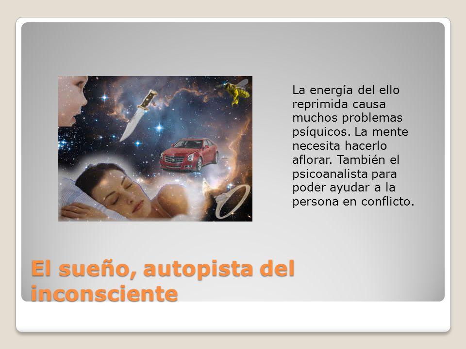 El sueño, autopista del inconsciente La energía del ello reprimida causa muchos problemas psíquicos.