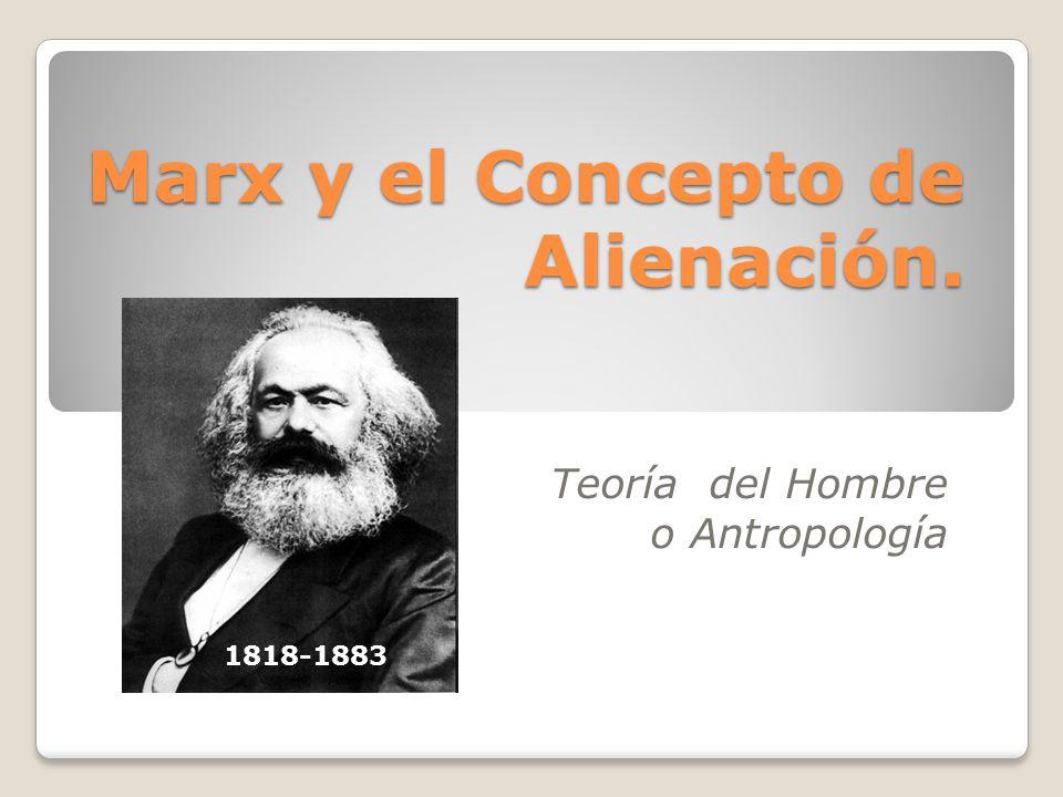 Marx y el Concepto de Alienación. Teoría del Hombre o Antropología 1818-1883