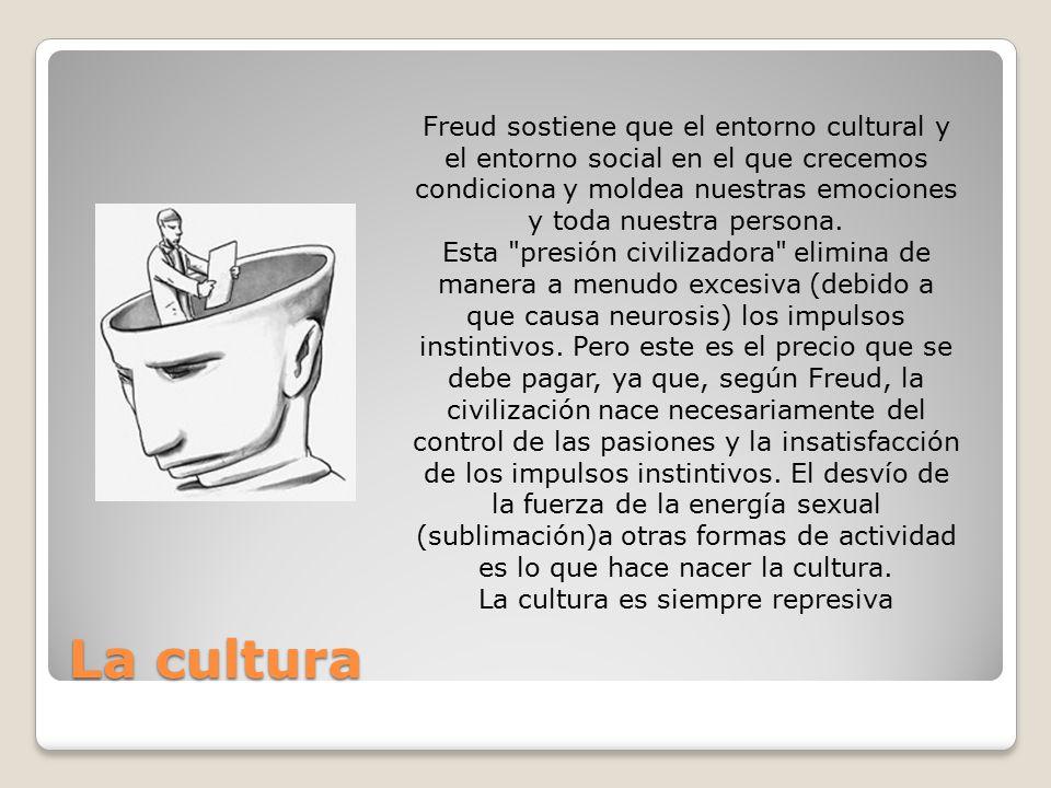 La cultura Freud sostiene que el entorno cultural y el entorno social en el que crecemos condiciona y moldea nuestras emociones y toda nuestra persona.