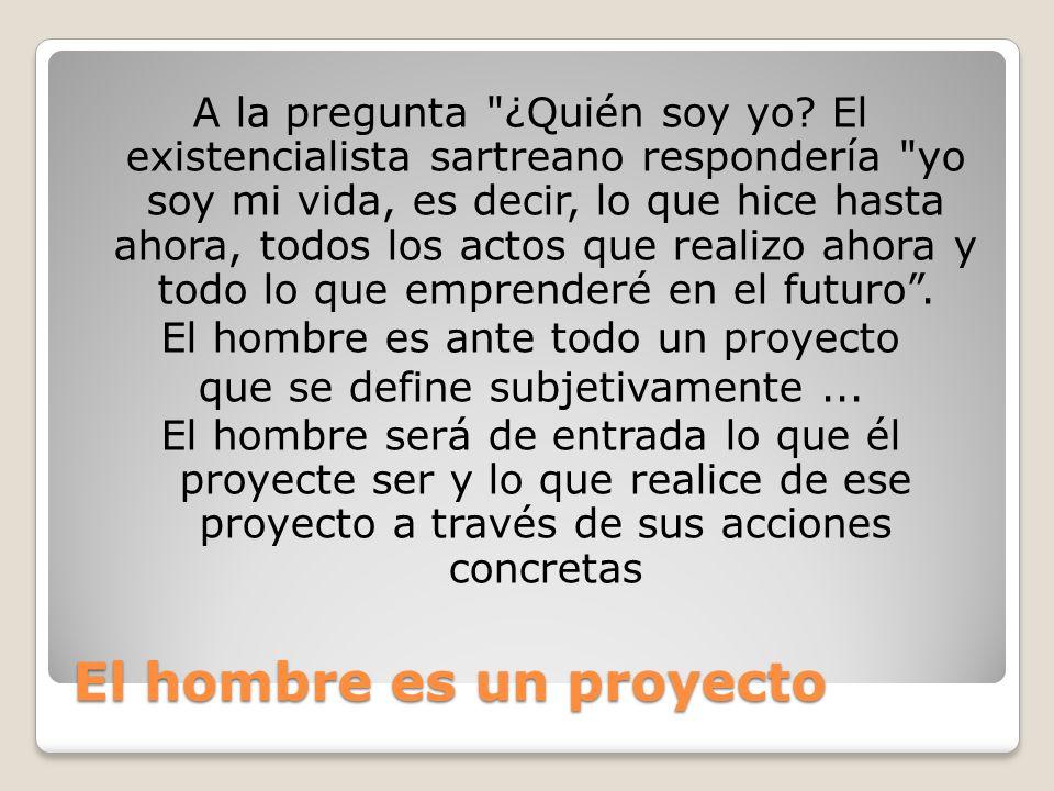 El hombre es un proyecto A la pregunta ¿Quién soy yo.