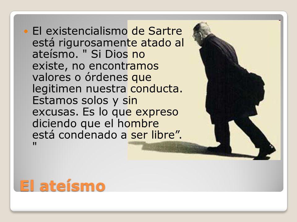 El ateísmo El existencialismo de Sartre está rigurosamente atado al ateísmo.