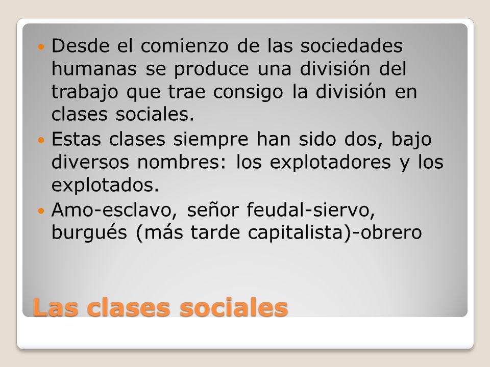 Las clases sociales Desde el comienzo de las sociedades humanas se produce una división del trabajo que trae consigo la división en clases sociales.
