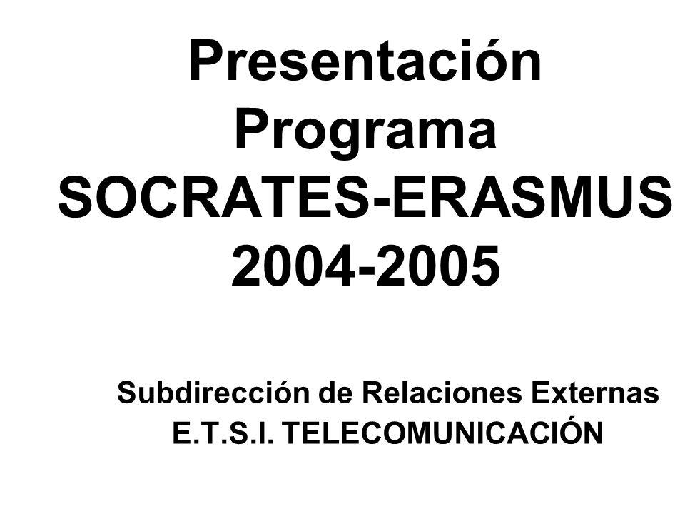 Presentación Programa SOCRATES-ERASMUS 2004-2005 Subdirección de Relaciones Externas E.T.S.I. TELECOMUNICACIÓN