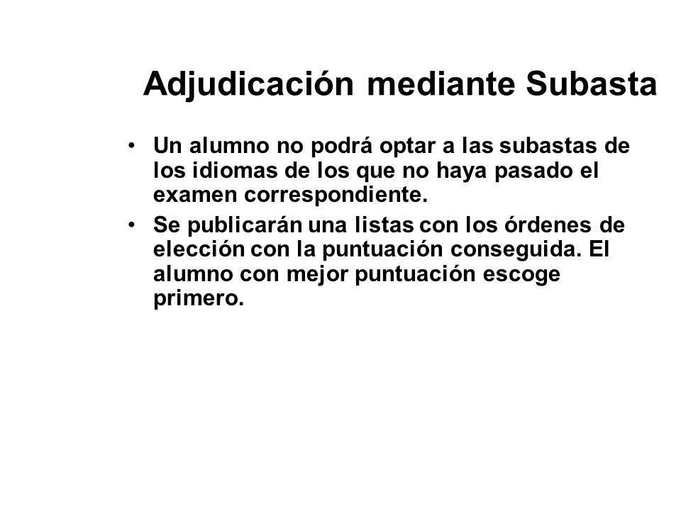 Adjudicación mediante Subasta Un alumno no podrá optar a las subastas de los idiomas de los que no haya pasado el examen correspondiente. Se publicará