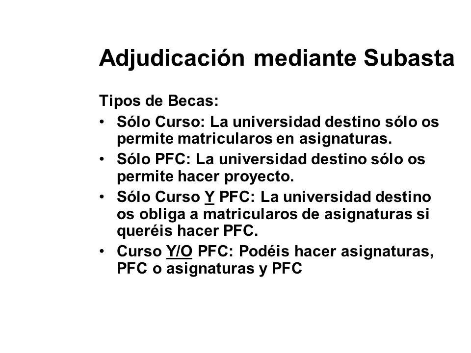 Adjudicación mediante Subasta Tipos de Becas: Sólo Curso: La universidad destino sólo os permite matricularos en asignaturas. Sólo PFC: La universidad