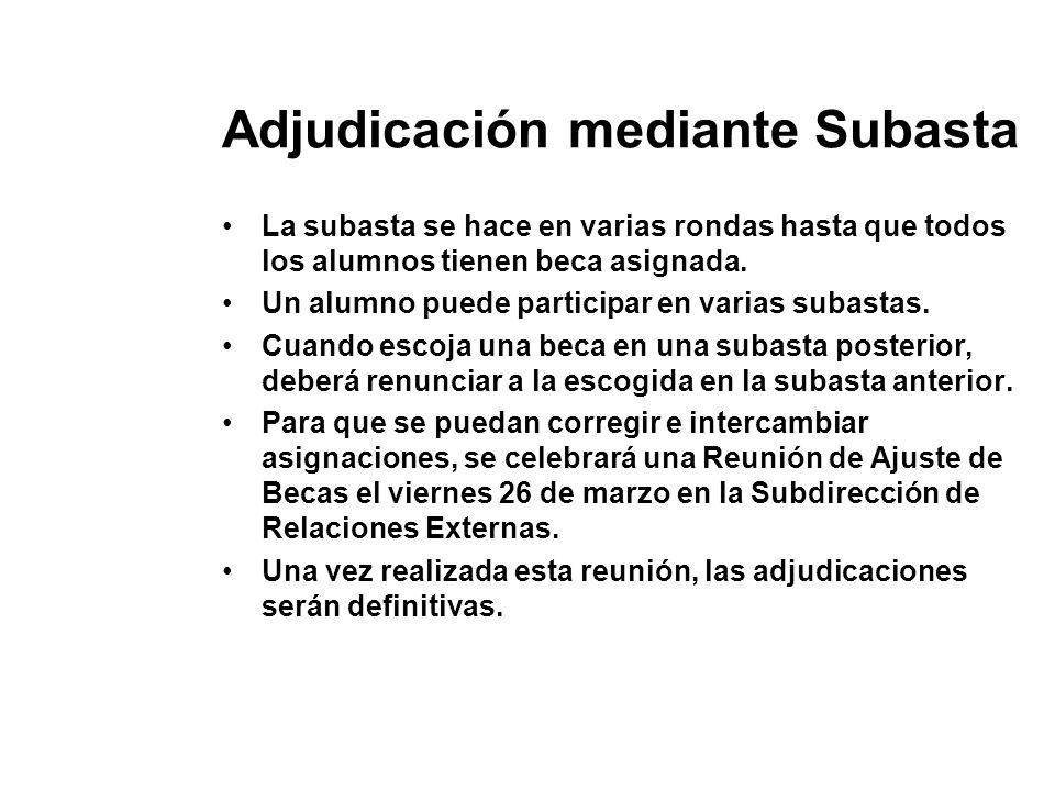 Adjudicación mediante Subasta La subasta se hace en varias rondas hasta que todos los alumnos tienen beca asignada. Un alumno puede participar en vari