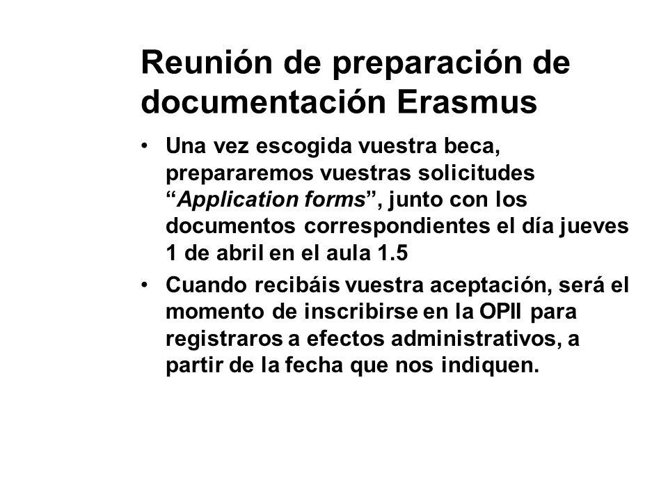 """Reunión de preparación de documentación Erasmus Una vez escogida vuestra beca, prepararemos vuestras solicitudes """"Application forms"""", junto con los do"""