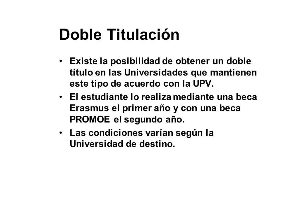 Doble Titulación Existe la posibilidad de obtener un doble título en las Universidades que mantienen este tipo de acuerdo con la UPV. El estudiante lo