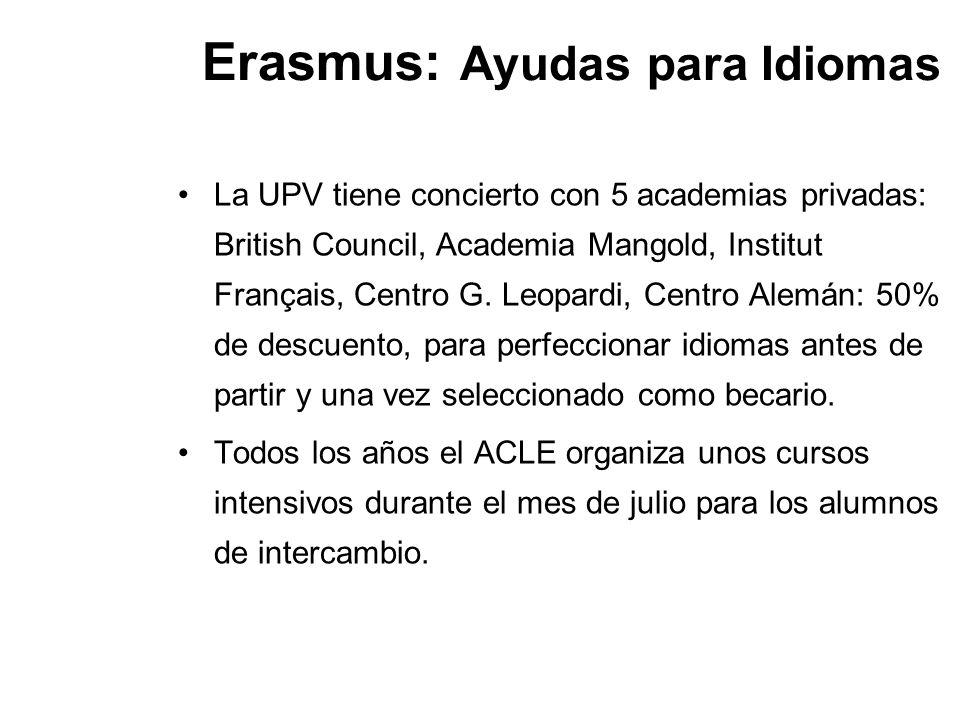 Erasmus: Ayudas para Idiomas La UPV tiene concierto con 5 academias privadas: British Council, Academia Mangold, Institut Français, Centro G. Leopardi
