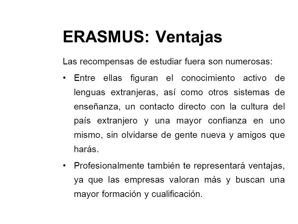 ERASMUS: Dotación económica La finalidad de la dotación económica de la beca es la de poder financiar los gastos de viaje y salvar la diferencia del nivel de vida entre el país de origen y destino.