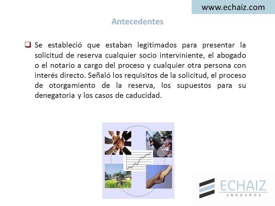www.echaiz.com Antecedentes  Se estableció que estaban legitimados para presentar la solicitud de reserva cualquier socio interviniente, el abogado o