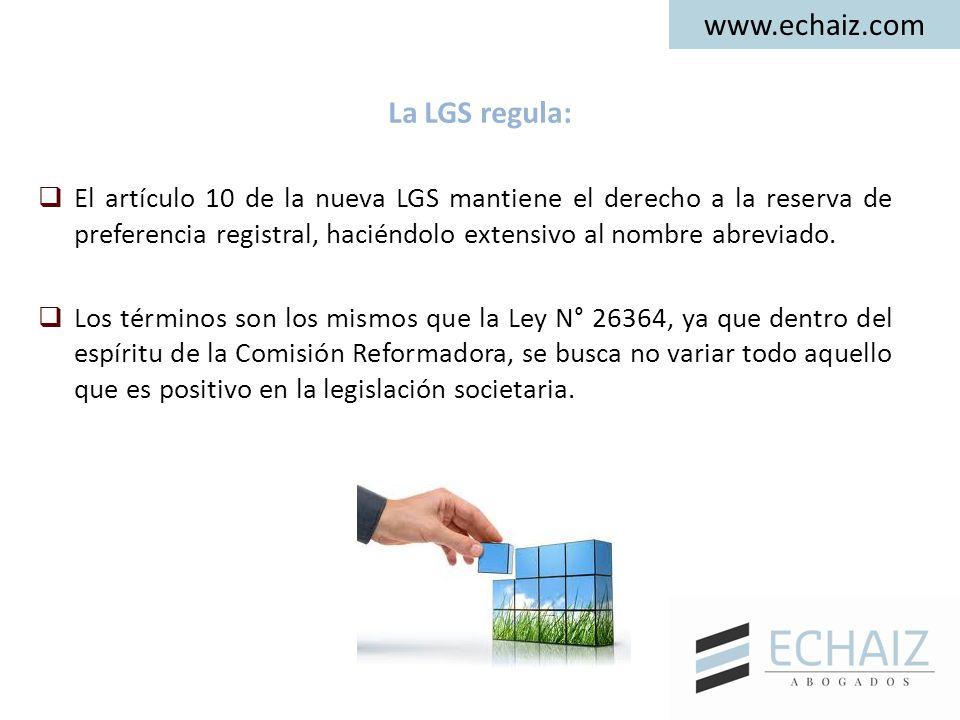 www.echaiz.com La LGS regula:  El artículo 10 de la nueva LGS mantiene el derecho a la reserva de preferencia registral, haciéndolo extensivo al nomb