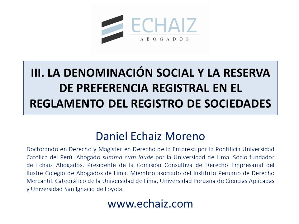 III. LA DENOMINACIÓN SOCIAL Y LA RESERVA DE PREFERENCIA REGISTRAL EN EL REGLAMENTO DEL REGISTRO DE SOCIEDADES Daniel Echaiz Moreno Doctorando en Derec