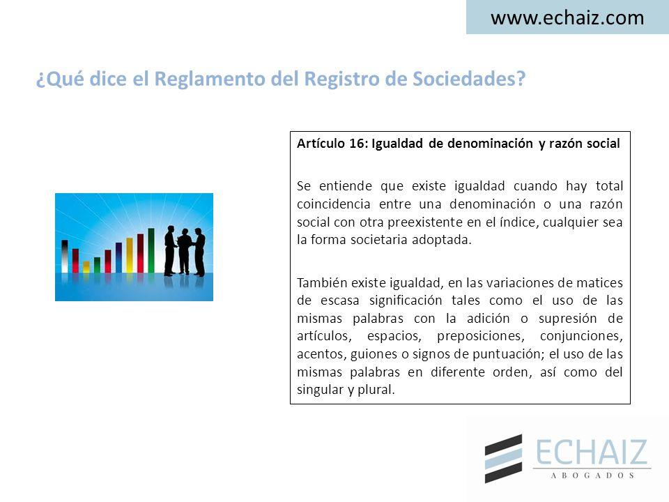 www.echaiz.com Artículo 16: Igualdad de denominación y razón social Se entiende que existe igualdad cuando hay total coincidencia entre una denominaci