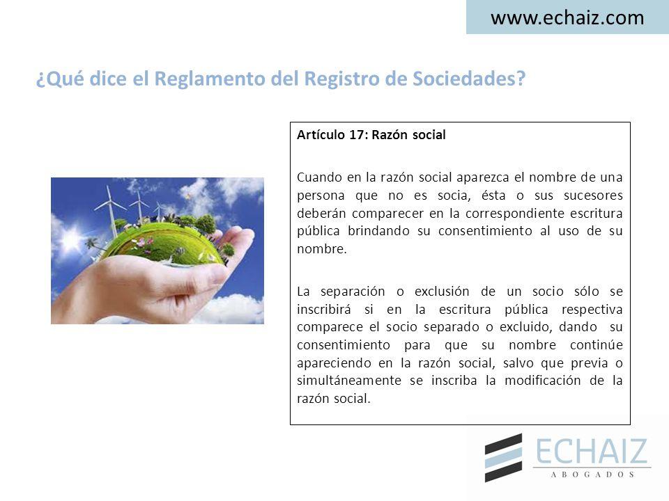 www.echaiz.com Artículo 17: Razón social Cuando en la razón social aparezca el nombre de una persona que no es socia, ésta o sus sucesores deberán com