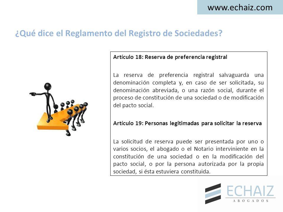 www.echaiz.com Artículo 18: Reserva de preferencia registral La reserva de preferencia registral salvaguarda una denominación completa y, en caso de ser solicitada, su denominación abreviada, o una razón social, durante el proceso de constitución de una sociedad o de modificación del pacto social.
